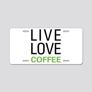 Live Love Coffee Aluminum License Plate
