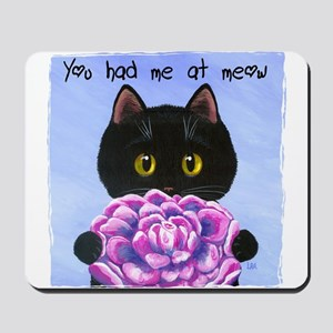 """You Had Me at Meow"" Mousepad"