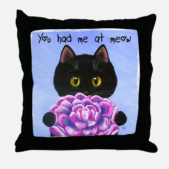 """You Had Me at Meow"" Throw Pillow"