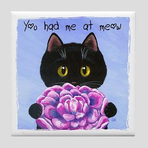 """You Had Me at Meow"" Tile Coaster"