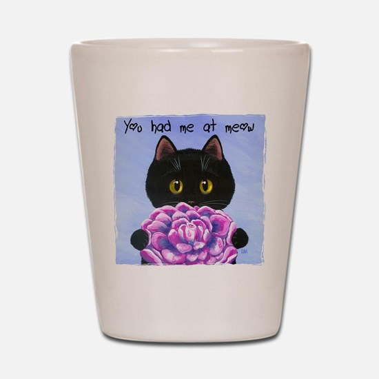 """You Had Me at Meow"" Shot Glass"