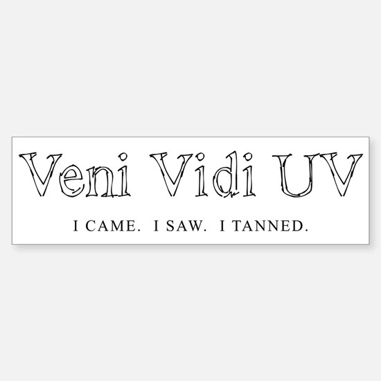 Veni Vidi UV - I Came I Saw I Bumper Bumper Sticker