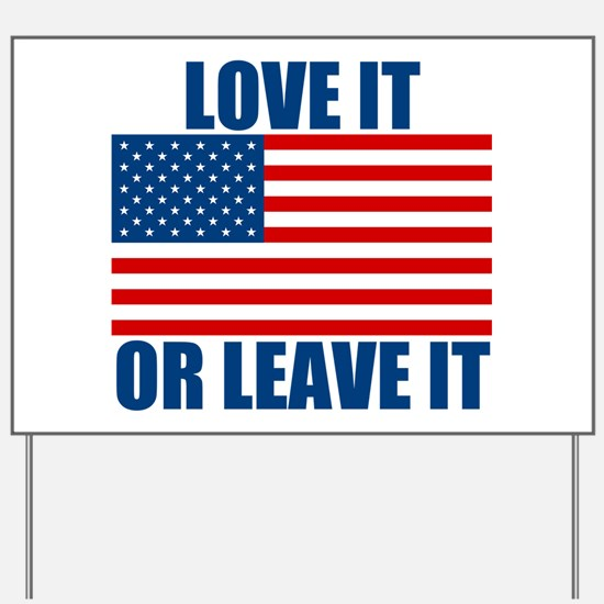 Love it or Leave it Yard Sign
