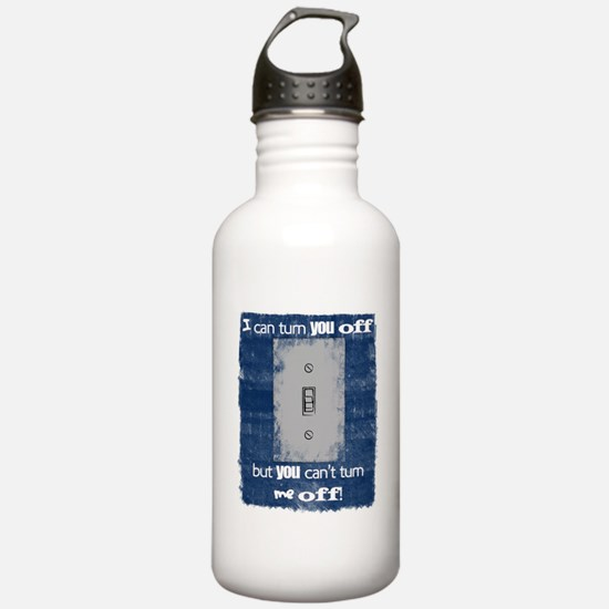 I can turn you off! Water Bottle