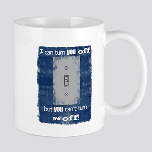 I can turn you off! Mug