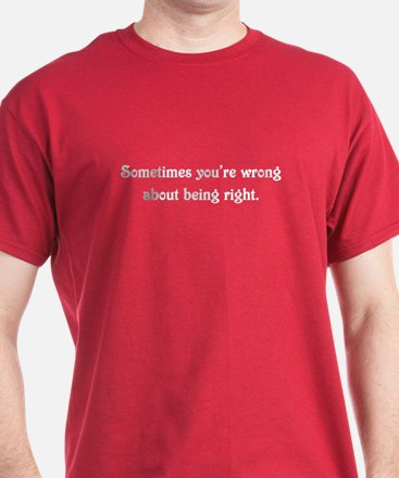 Wrong About Being Right T-Shirt