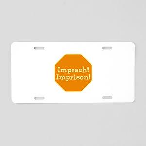 Impeach! Imprison! no trump Aluminum License Plate
