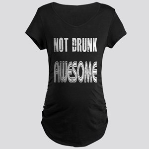 Not Drunk Awesome(white) Maternity Dark T-Shirt