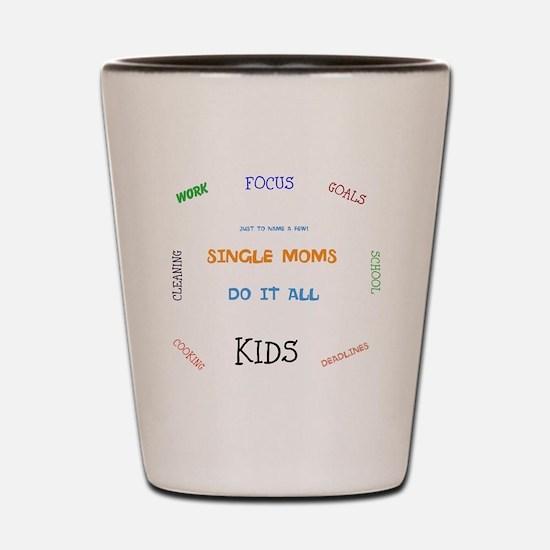 Single Moms Shot Glass