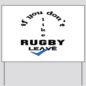 If you don't like Rugby Leave ! Yard Sign