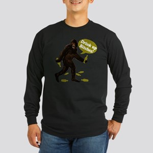 Drink Up Bitches Bigfoot Long Sleeve Dark T-Shirt