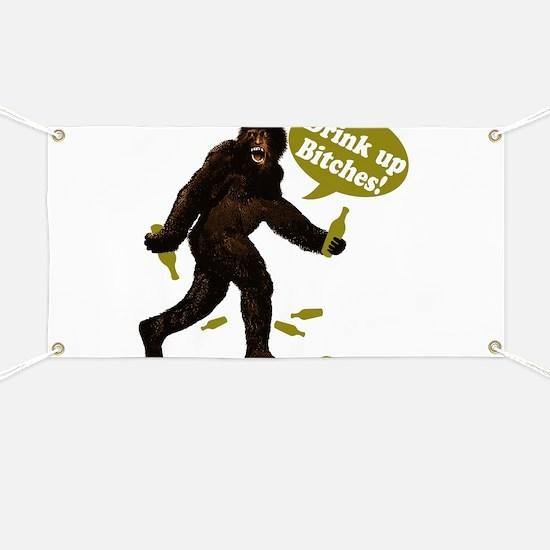 Drink Up Bitches Bigfoot Banner