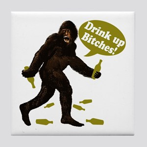 Drink Up Bitches Bigfoot Tile Coaster