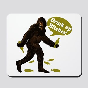 Drink Up Bitches Bigfoot Mousepad