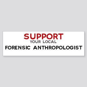 Support: FORENSIC ANTHROPOLO Bumper Sticker