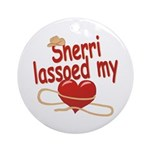 Sherri Lassoed My Heart Ornament (Round)