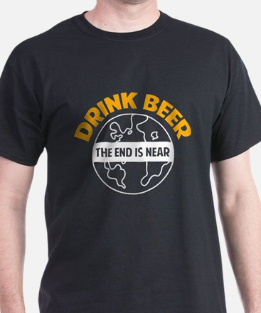 Drink beer the end is near T-Shirt