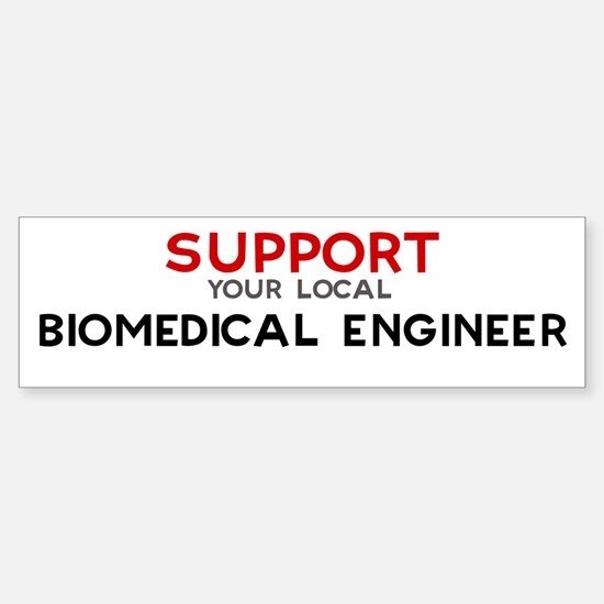 Support: BIOMEDICAL ENGINEER Bumper Bumper Bumper Sticker