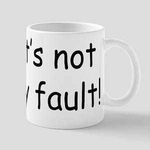 It's not my fault Mug