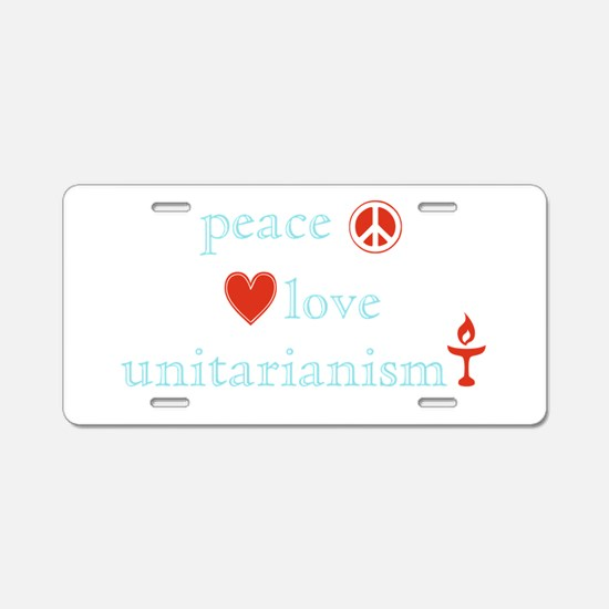 Peace, Love and Unitarianism Aluminum License Plat