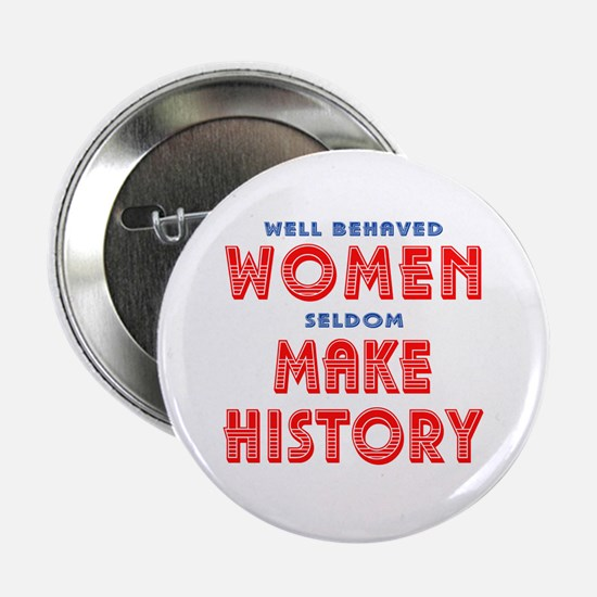"Unique Well Behaved Women 2.25"" Button"