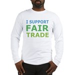 I Support Fair Trade Long Sleeve T-Shirt