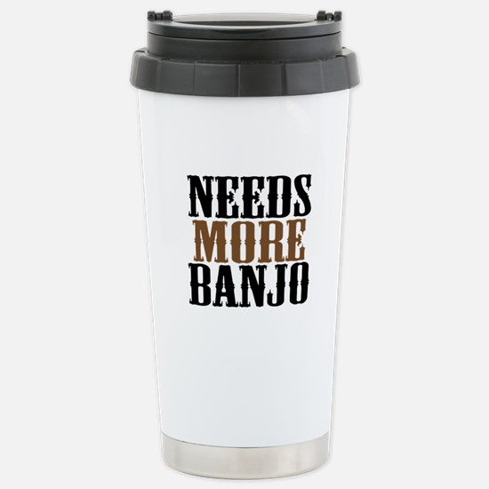 Needs More Banjo Stainless Steel Travel Mug