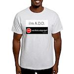 i'm A.D.D. Ash Grey T-Shirt