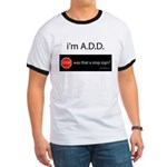 i'm A.D.D. Ringer T