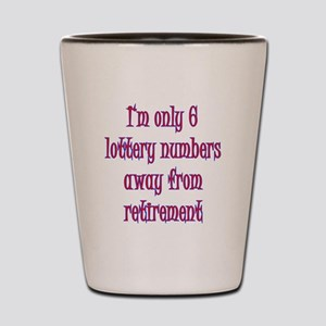 Only 6 lottery numbers away Shot Glass