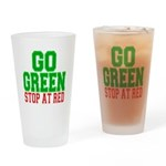Go Green, Stop at Red Drinking Glass