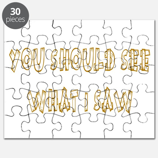 You Should See What I Saw Puzzle