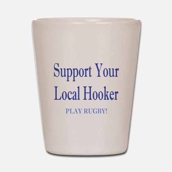 Support Your Local Hooker Shot Glass