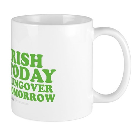 St Patrick's Irish Today Hungover Tomorrow Mug