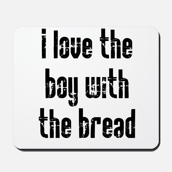 I Love the Boy With the Bread Mousepad