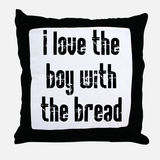I Love the Boy With the Bread Throw Pillow