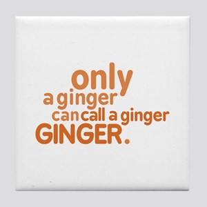 Only a ginger Tile Coaster