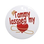 Tammy Lassoed My Heart Ornament (Round)