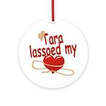 Tara Lassoed My Heart Ornament (Round)