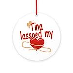 Tina Lassoed My Heart Ornament (Round)