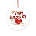 Trinity Lassoed My Heart Ornament (Round)