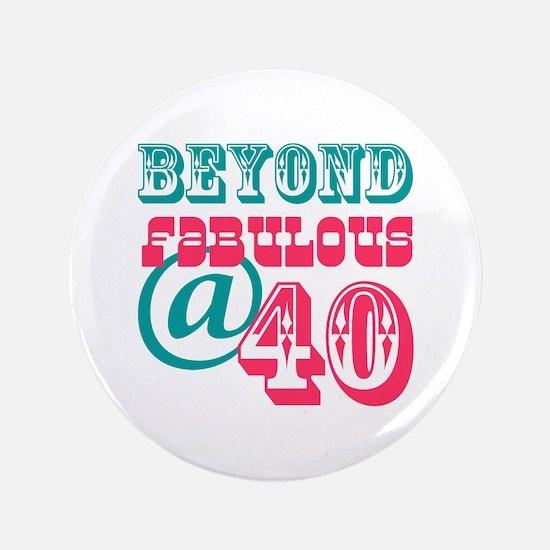"Beyond Fabulous 40th Birthday 3.5"" Button"