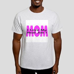 Real Job is Mom Light T-Shirt