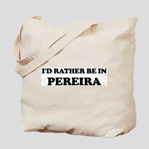 Rather be in Pereira Tote Bag