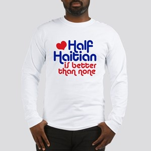 Half Haitian Long Sleeve T-Shirt