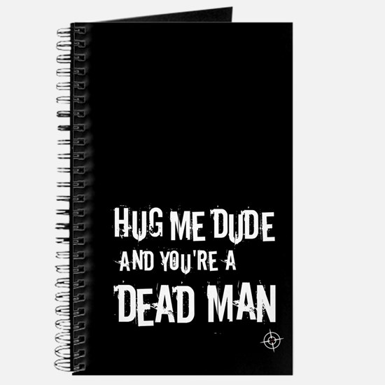 Hug me dude and you're a dead man Journal