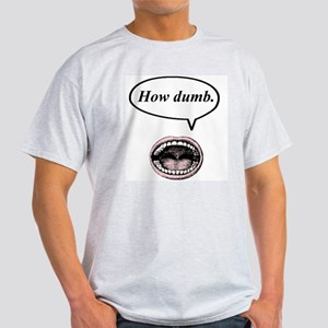 how dumb Light T-Shirt
