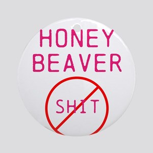 Honey Beaver Don't give a shi Ornament (Round)