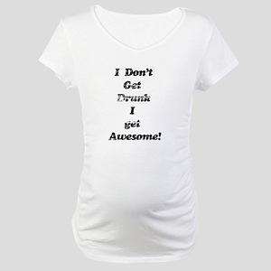 Vintage I Don't Get Drunk 3 Maternity T-Shirt