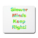 Slower Minds Keep Right Gifts Mousepad